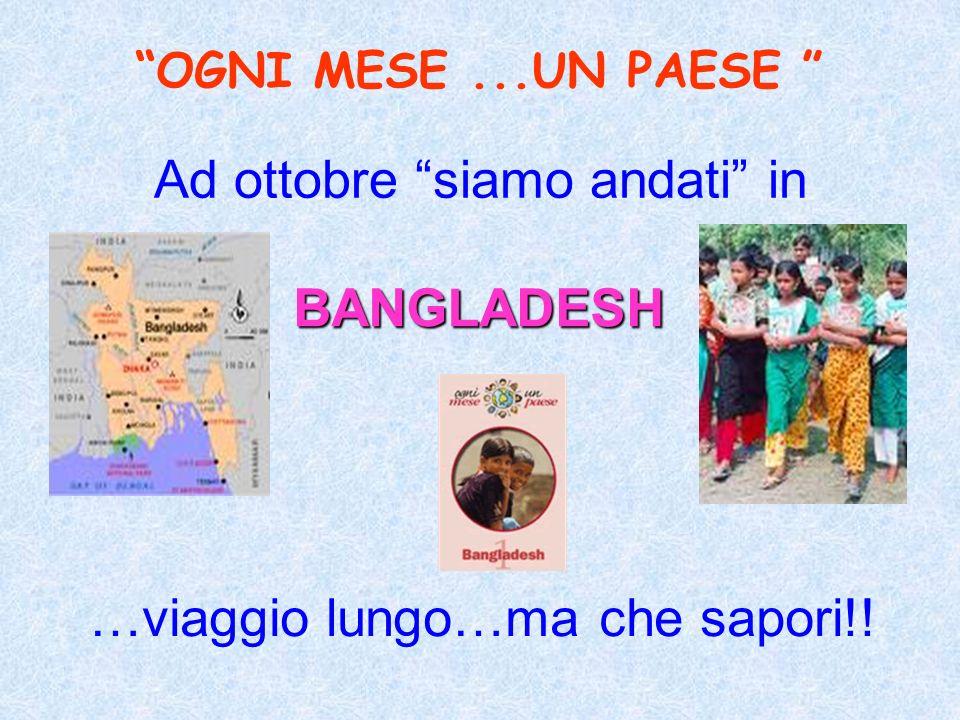 Ad ottobre siamo andati in OGNI MESE...UN PAESE BANGLADESH …viaggio lungo…ma che sapori!!