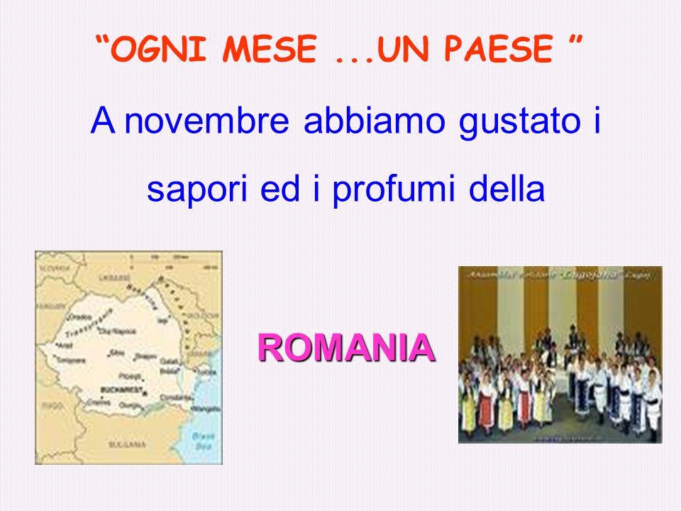 OGNI MESE...UN PAESE A novembre abbiamo gustato i sapori ed i profumi della ROMANIA