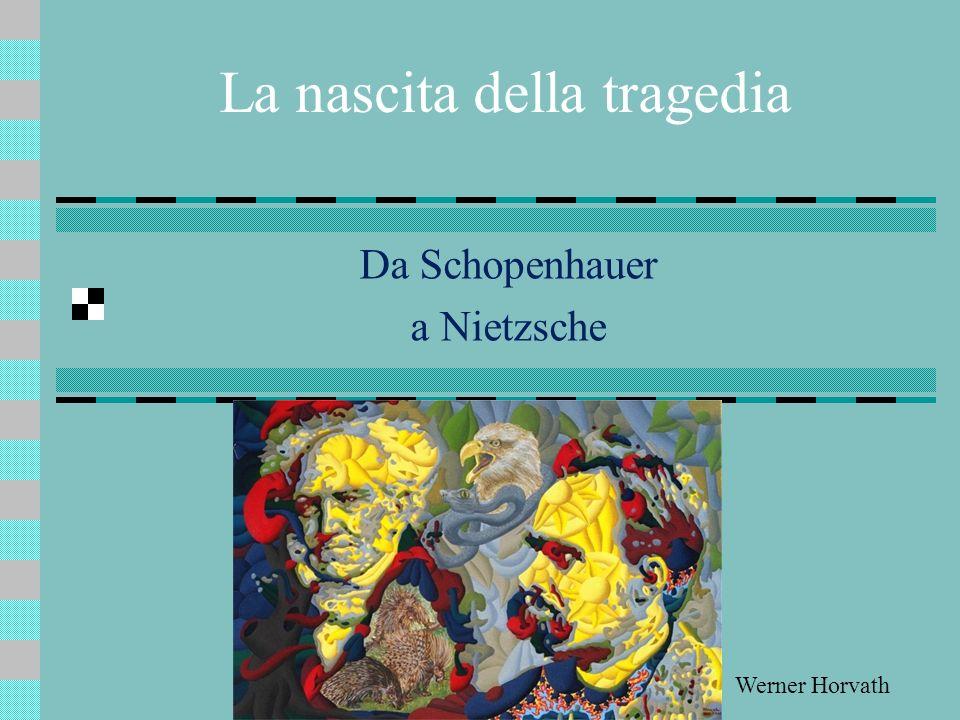 La nascita della tragedia Da Schopenhauer a Nietzsche Werner Horvath