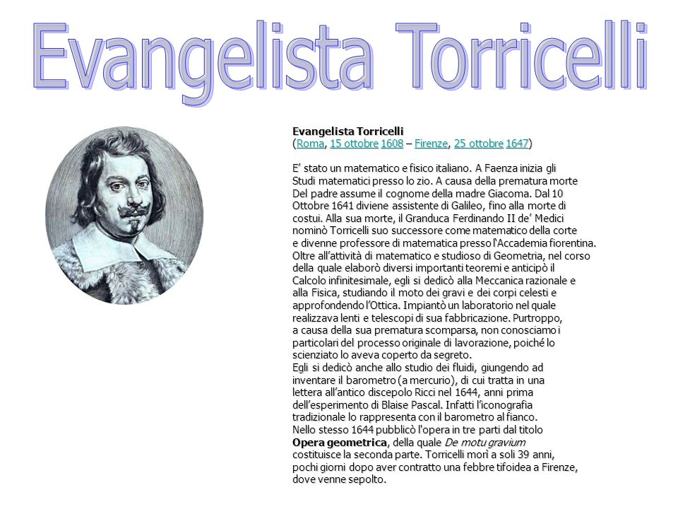 Misura della pressione atmosferica Nel 1643 Evangelista Torricelli ideò un sistema per la misurazione della pressione atmosferica: il barometro a mercurio.
