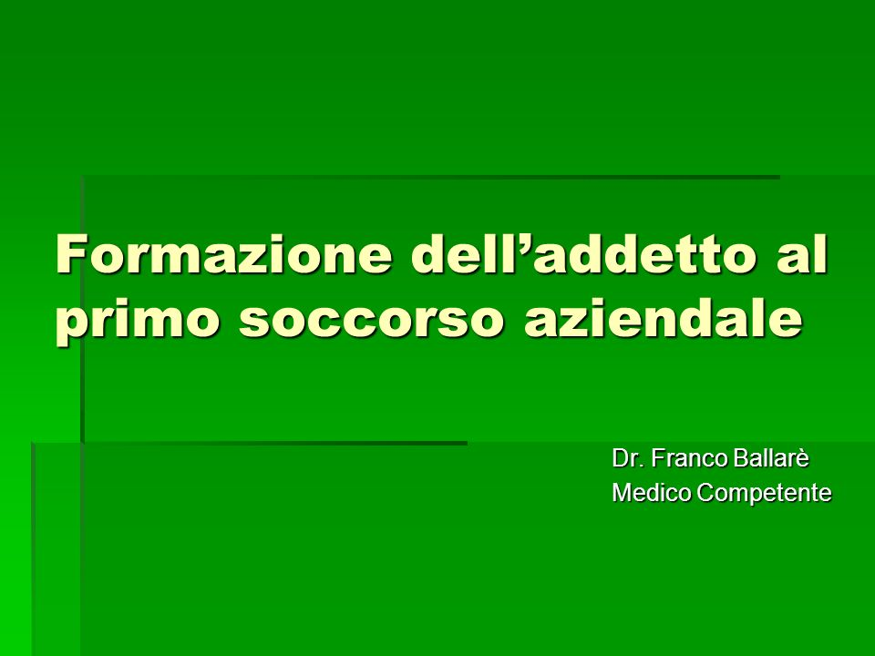 Formazione delladdetto al primo soccorso aziendale Dr. Franco Ballarè Medico Competente