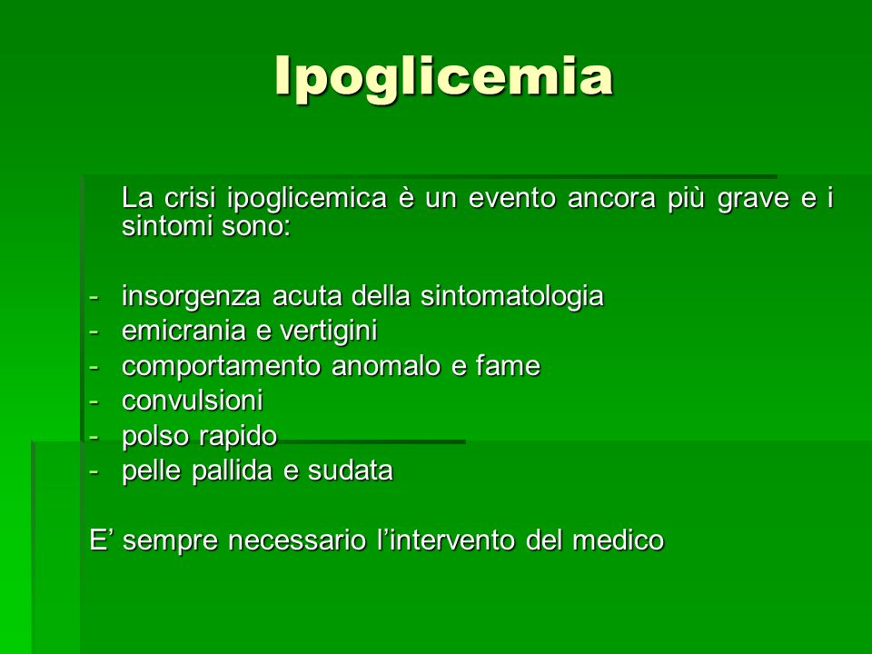 Ipoglicemia La crisi ipoglicemica è un evento ancora più grave e i sintomi sono: La crisi ipoglicemica è un evento ancora più grave e i sintomi sono: