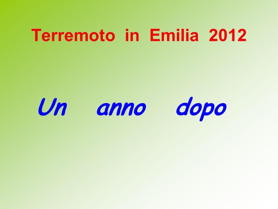 Terremoto in Emilia 2012 Un anno dopo