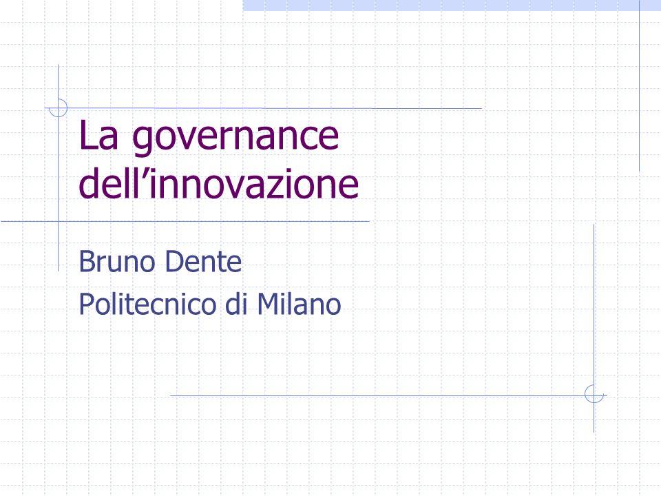 La governance dellinnovazione Bruno Dente Politecnico di Milano