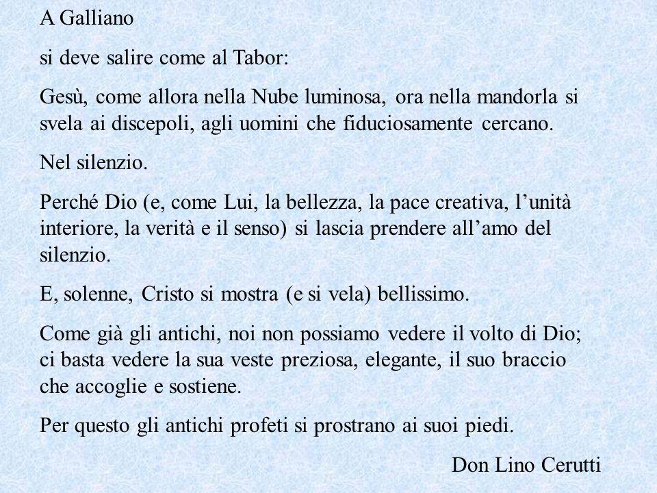 A Galliano si deve salire come al Tabor: Gesù, come allora nella Nube luminosa, ora nella mandorla si svela ai discepoli, agli uomini che fiduciosamente cercano.