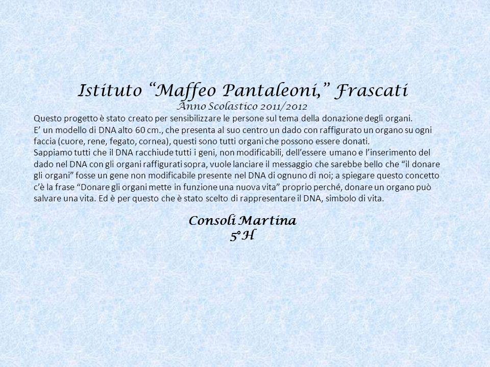 Istituto Maffeo Pantaleoni, Frascati Anno Scolastico 2011/2012 Questo progetto è stato creato per sensibilizzare le persone sul tema della donazione degli organi.