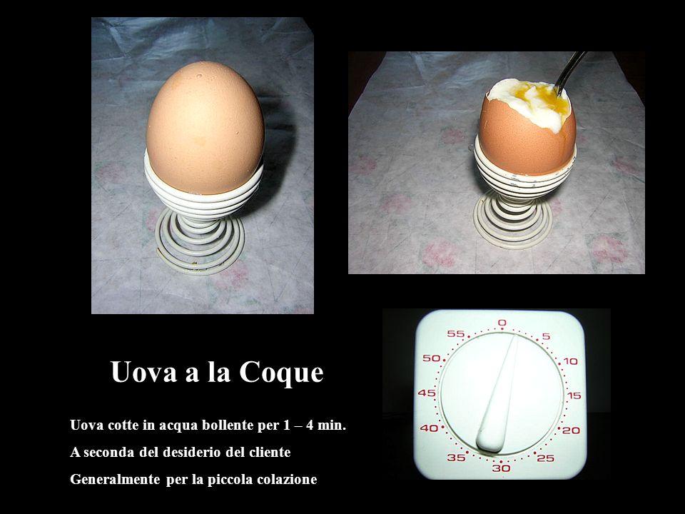 Uova cotte in acqua bollente per 1 – 4 min. A seconda del desiderio del cliente Generalmente per la piccola colazione Alla Coque Uova a la Coque