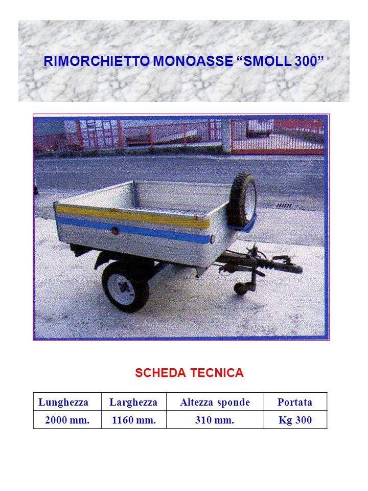 RIMORCHIETTO MONOASSE SMOLL 300 SCHEDA TECNICA LunghezzaLarghezzaAltezza spondePortata 2000 mm.1160 mm.310 mm.Kg 300