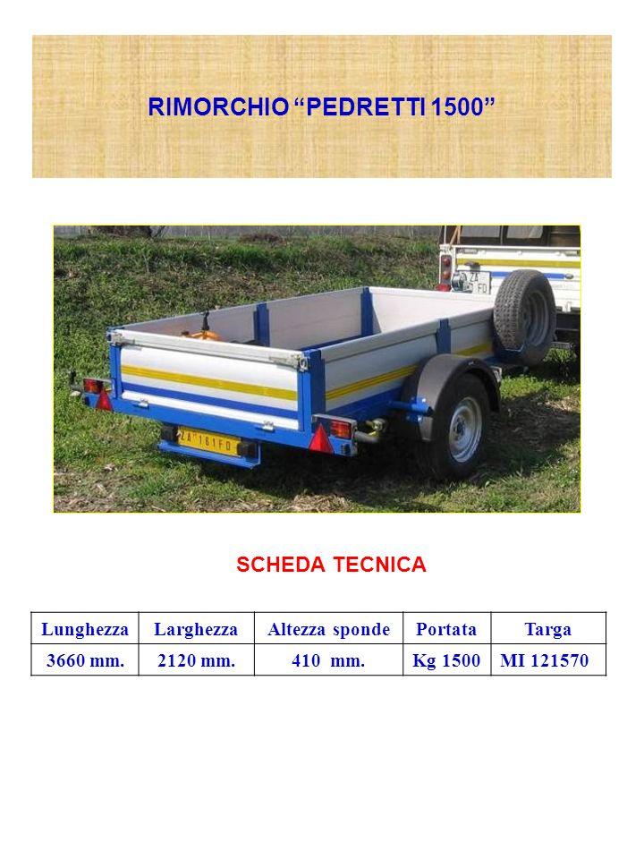RIMORCHIO PEDRETTI 1500 SCHEDA TECNICA LunghezzaLarghezzaAltezza spondePortataTarga 3660 mm.2120 mm.410 mm.Kg 1500MI 121570