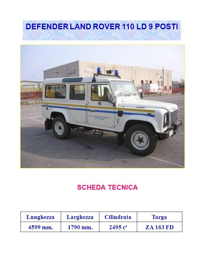 DEFENDER LAND ROVER 110 LD 9 POSTI SCHEDA TECNICA LunghezzaLarghezzaCilindrataTarga 4599 mm.1790 mm.2495 c³ZA 163 FD