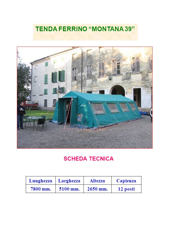 TENDA FERRINO MONTANA 39 SCHEDA TECNICA LunghezzaLarghezzaAltezzaCapienza 7800 mm.5100 mm.2650 mm.12 posti