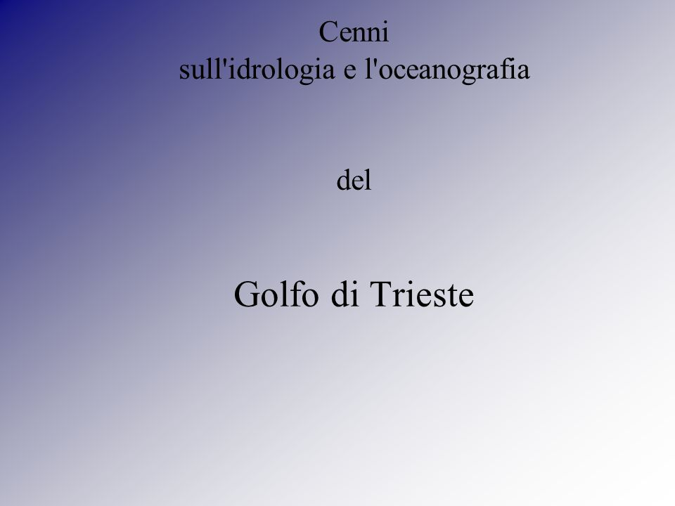 Cenni sull'idrologia e l'oceanografia del Golfo di Trieste