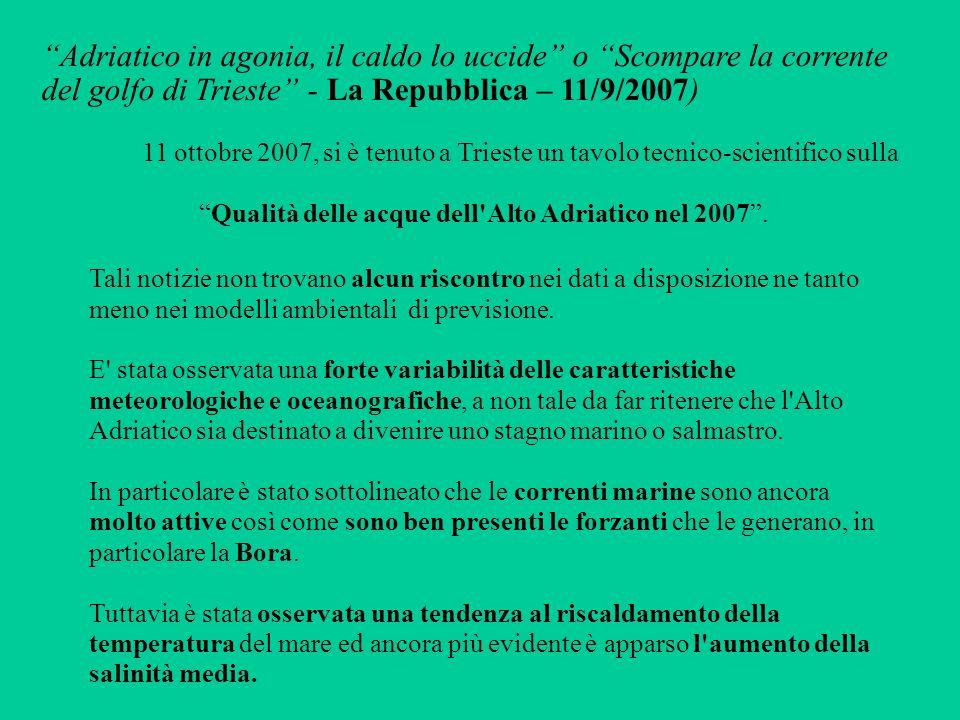 Adriatico in agonia, il caldo lo uccide o Scompare la corrente del golfo di Trieste - La Repubblica – 11/9/2007) Tali notizie non trovano alcun riscontro nei dati a disposizione ne tanto meno nei modelli ambientali di previsione.