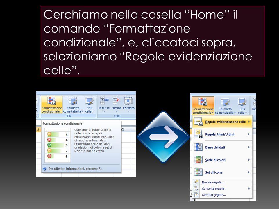 Cerchiamo nella casella Home il comando Formattazione condizionale, e, cliccatoci sopra, selezioniamo Regole evidenziazione celle.