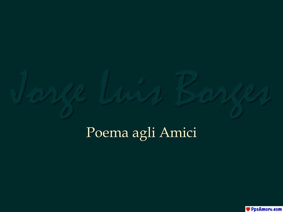 Jorge Luis Borges Poema agli Amici