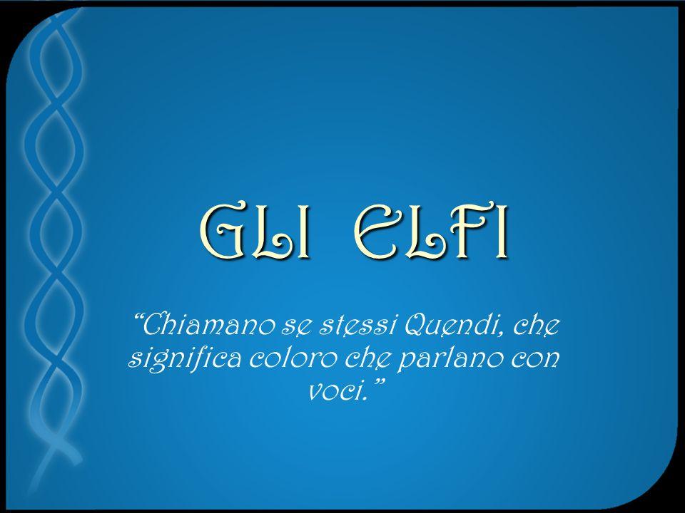 GLI ELFI Chiamano se stessi Quendi, che significa coloro che parlano con voci.