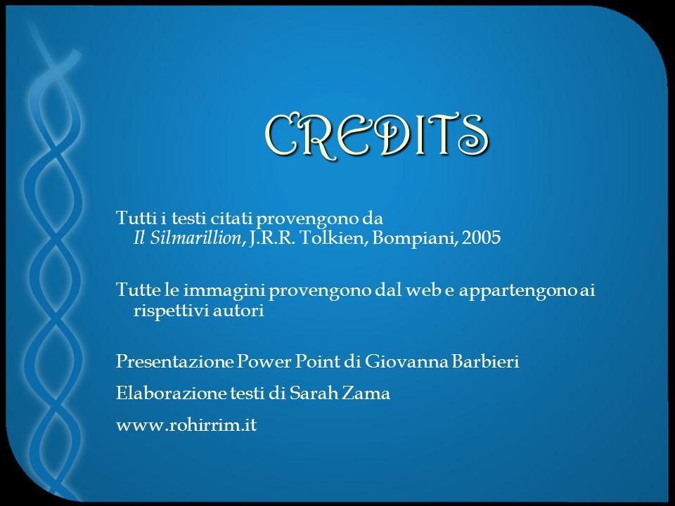 CREDITS Tutti i testi citati provengono da Il Silmarillion, J.R.R.