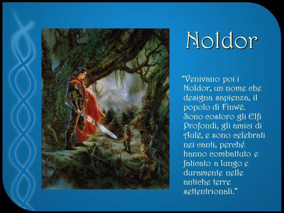 Noldor Venivano poi i Noldor, un nome che designa sapienza, il popolo di Finwë.