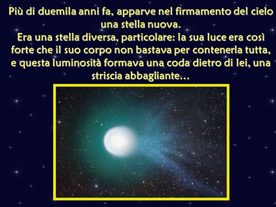 Più di duemila anni fa, apparve nel firmamento del cielo una stella nuova.
