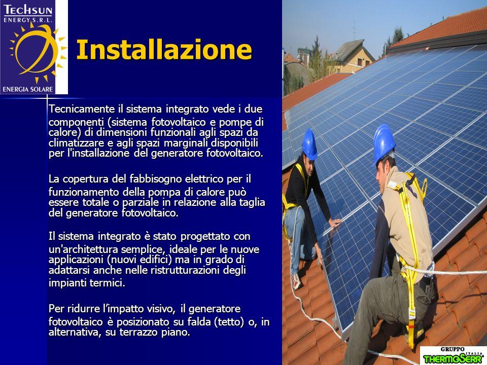 Installazione Tecnicamente il sistema integrato vede i due componenti (sistema fotovoltaico e pompe di calore) di dimensioni funzionali agli spazi da