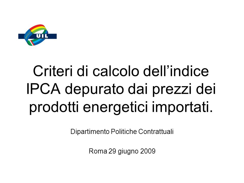 Criteri di calcolo dellindice IPCA depurato dai prezzi dei prodotti energetici importati.