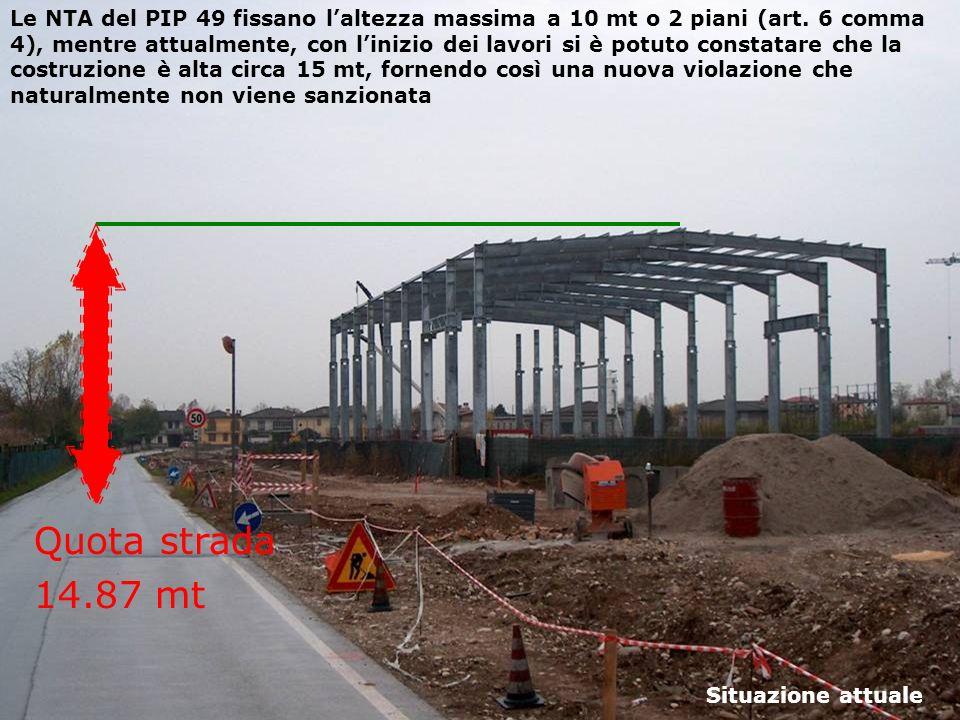 Le NTA del PIP 49 fissano laltezza massima a 10 mt o 2 piani (art. 6 comma 4), mentre attualmente, con linizio dei lavori si è potuto constatare che l