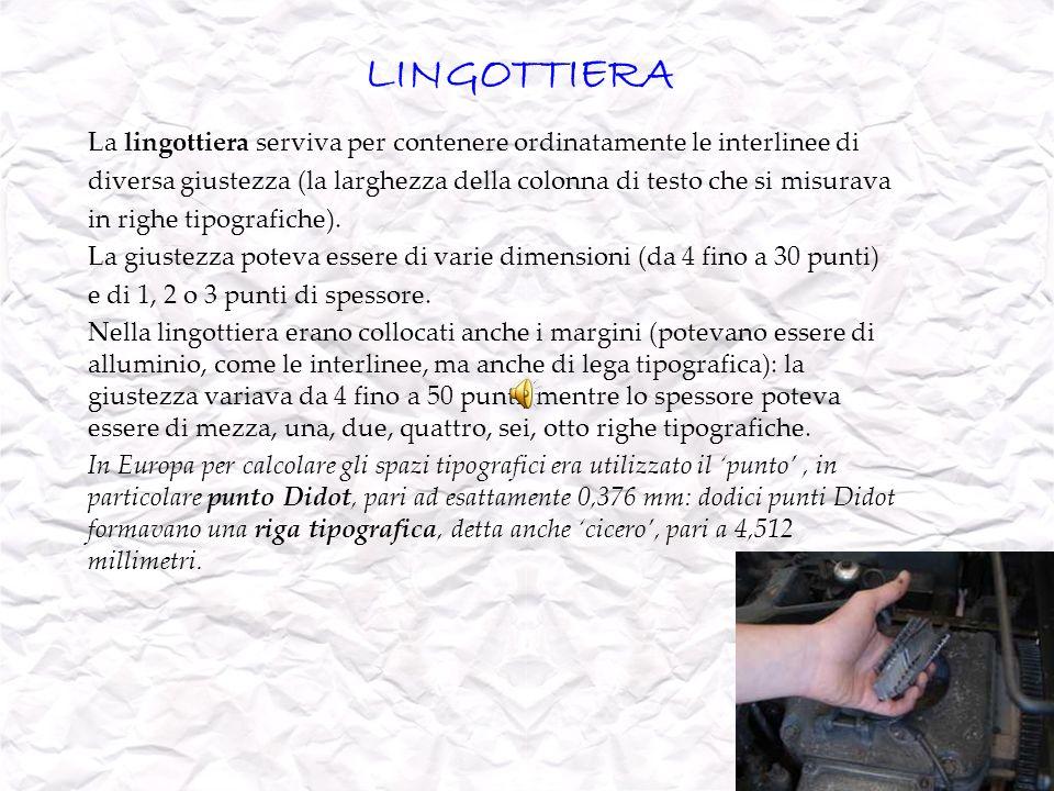 LINGOTTIERA La lingottiera serviva per contenere ordinatamente le interlinee di diversa giustezza (la larghezza della colonna di testo che si misurava