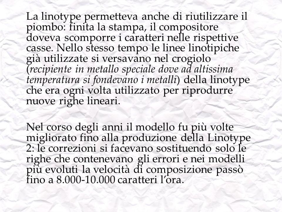 La linotype permetteva anche di riutilizzare il piombo: finita la stampa, il compositore doveva scomporre i caratteri nelle rispettive casse. Nello st