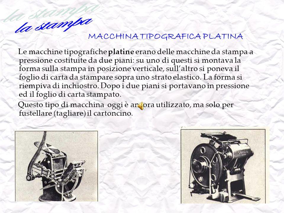 MACCHINA TIPOGRAFICA PLATINA Le macchine tipografiche platine erano delle macchine da stampa a pressione costituite da due piani: su uno di questi si