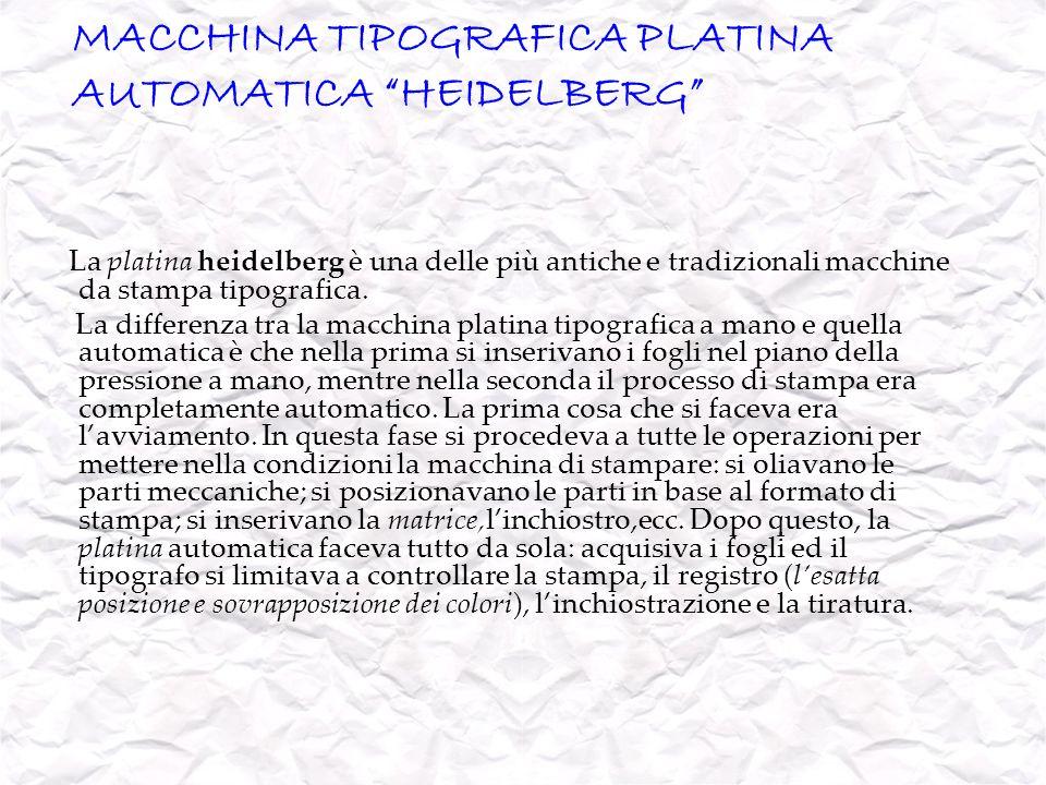 MACCHINA TIPOGRAFICA PLATINA AUTOMATICA HEIDELBERG La platina heidelberg è una delle più antiche e tradizionali macchine da stampa tipografica. La dif