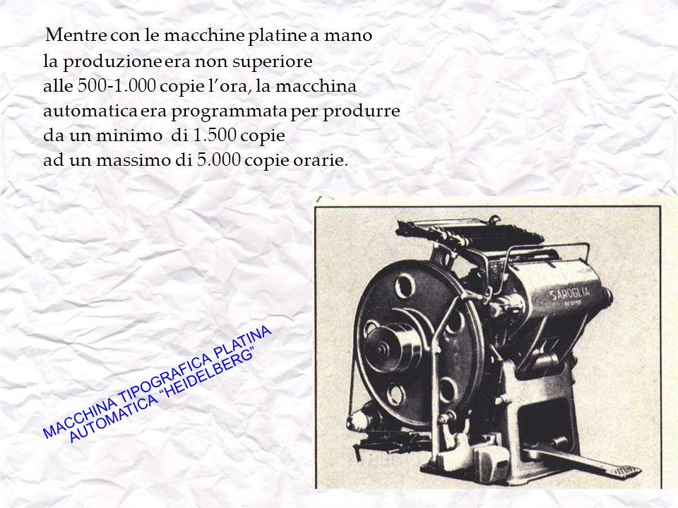 Mentre con le macchine platine a mano la produzione era non superiore alle 500-1.000 copie lora, la macchina automatica era programmata per produrre d