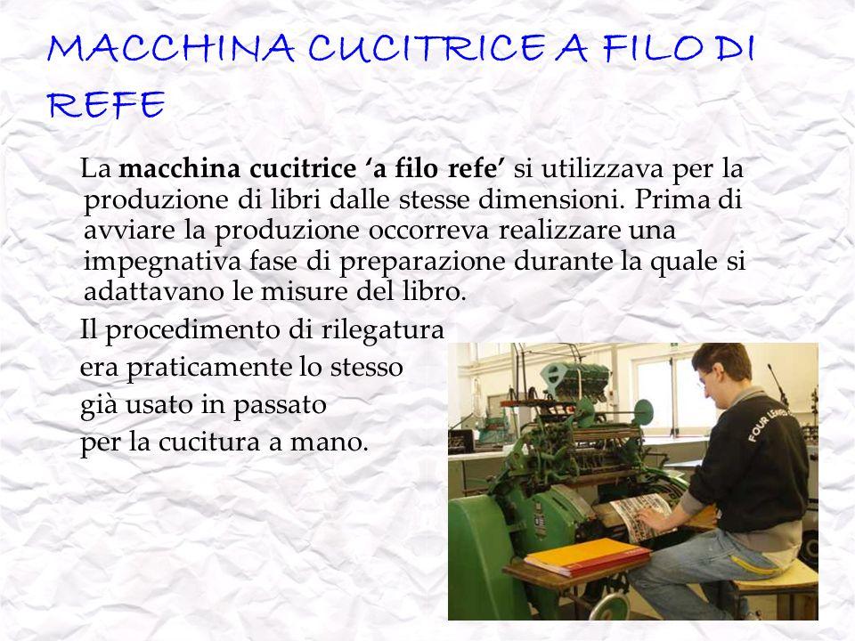 MACCHINA CUCITRICE A FILO DI REFE La macchina cucitrice a filo refe si utilizzava per la produzione di libri dalle stesse dimensioni. Prima di avviare