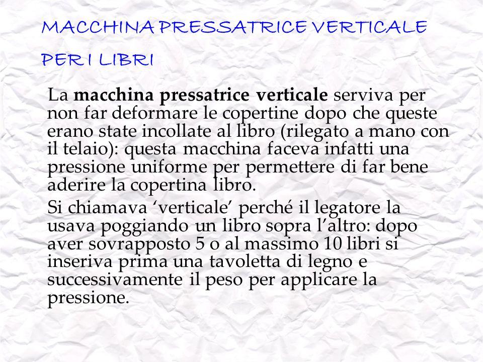 MACCHINA PRESSATRICE VERTICALE PER I LIBRI La macchina pressatrice verticale serviva per non far deformare le copertine dopo che queste erano state in