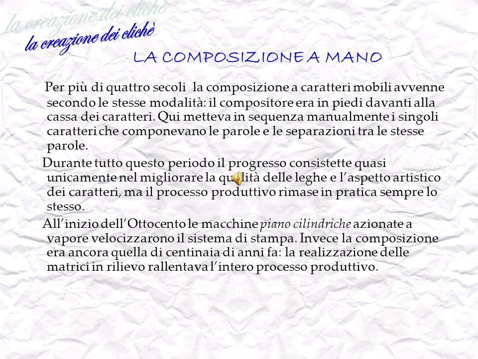 LINOTYPE: MACCHINA COMPOSITRICE DI CARATTERI DI PIOMBO MONOLINEARI Linvenzione della linotype risale al 1886 e si deve a Ottmar Mergenthaler.