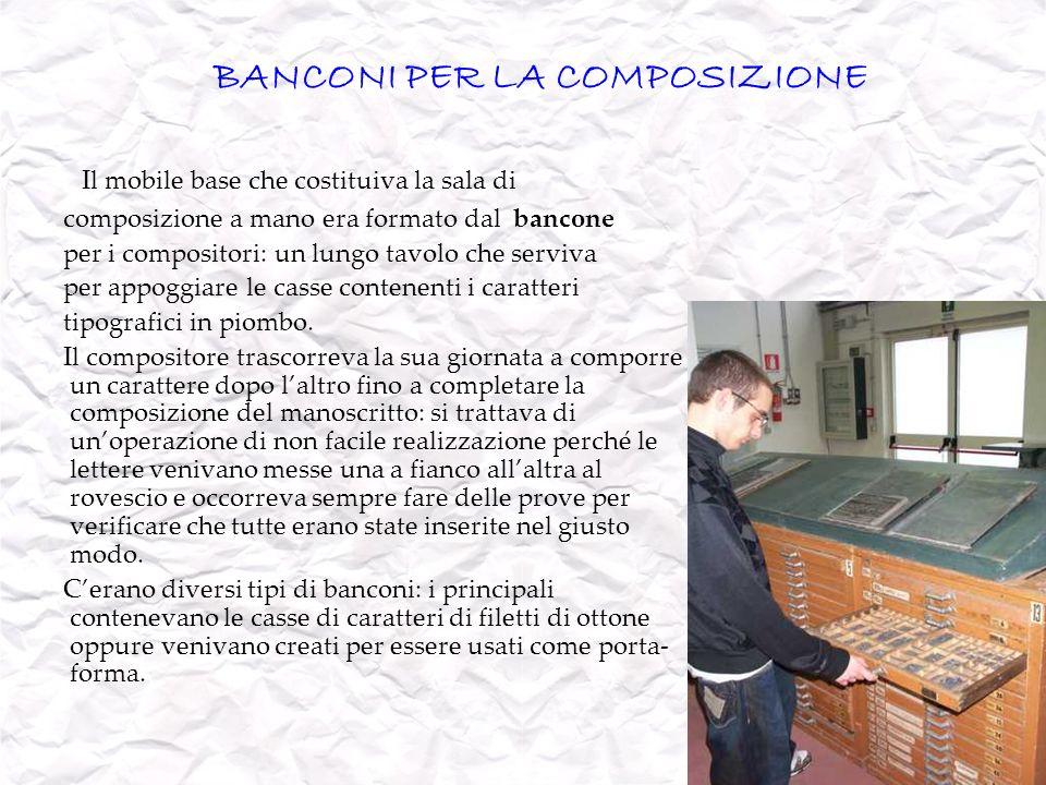BANCONI PER LA COMPOSIZIONE Il mobile base che costituiva la sala di composizione a mano era formato dal bancone per i compositori: un lungo tavolo ch
