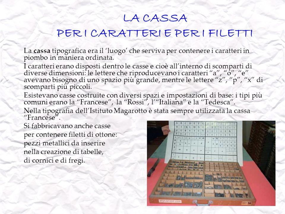 LA CASSA PER I CARATTERI E PER I FILETTI La cassa tipografica era il luogo che serviva per contenere i caratteri in piombo in maniera ordinata. I cara
