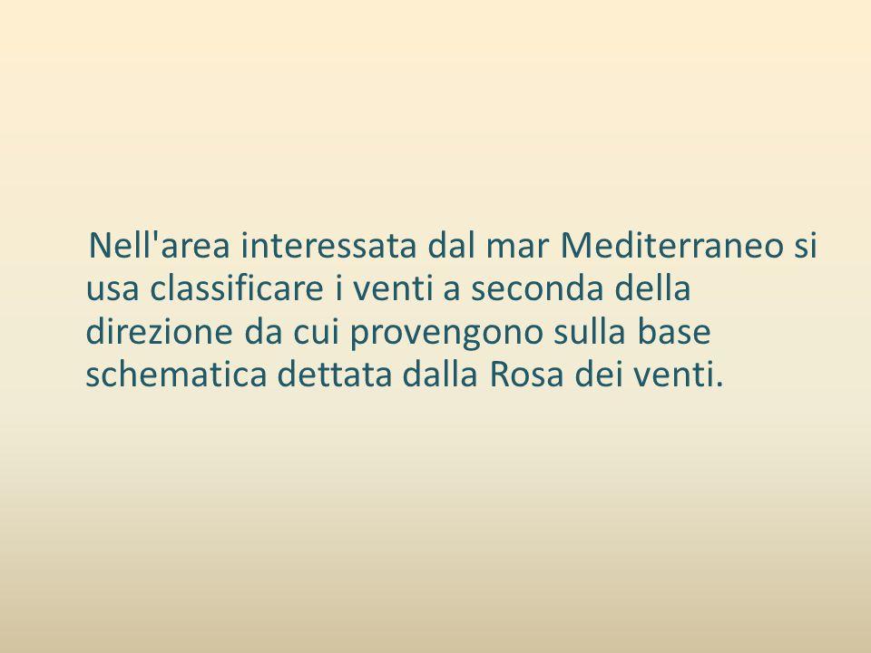 Nell'area interessata dal mar Mediterraneo si usa classificare i venti a seconda della direzione da cui provengono sulla base schematica dettata dalla