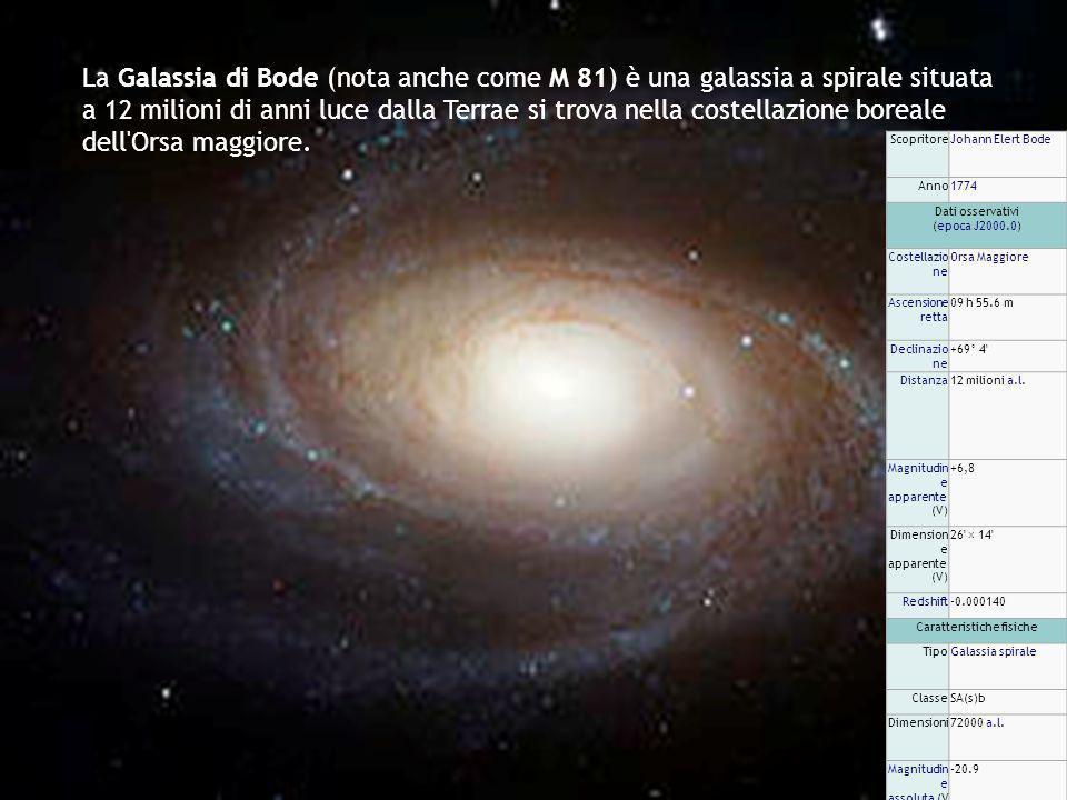 La Galassia di Bode (nota anche come M 81) è una galassia a spirale situata a 12 milioni di anni luce dalla Terrae si trova nella costellazione boreale dell Orsa maggiore.