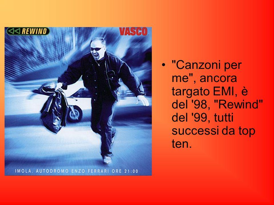 Canzoni per me , ancora targato EMI, è del 98, Rewind del 99, tutti successi da top ten.
