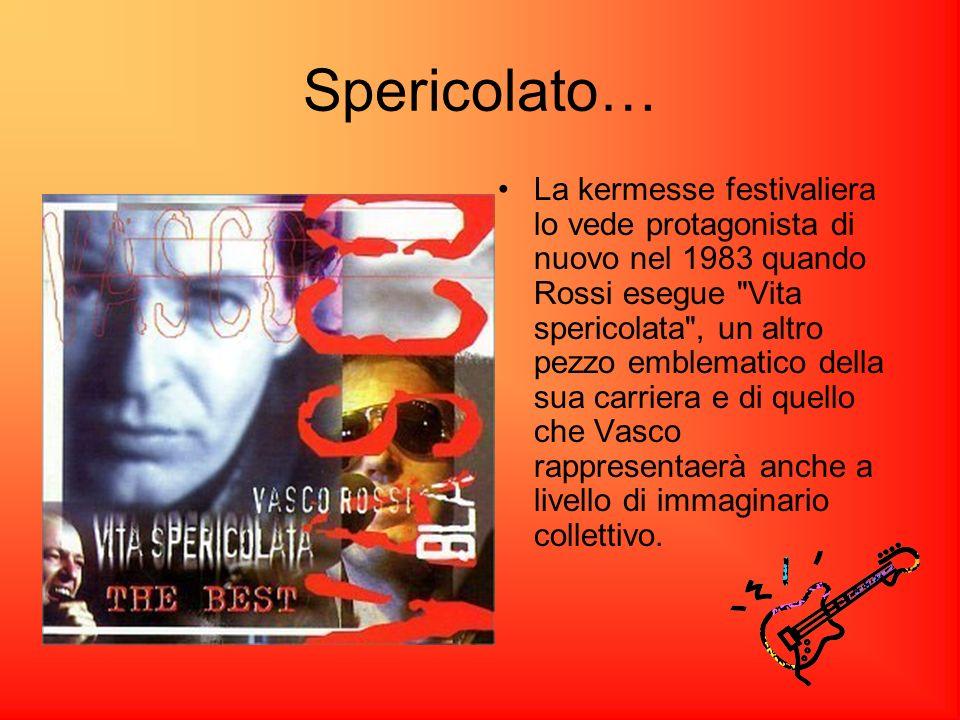 Spericolato… La kermesse festivaliera lo vede protagonista di nuovo nel 1983 quando Rossi esegue Vita spericolata , un altro pezzo emblematico della sua carriera e di quello che Vasco rappresentaerà anche a livello di immaginario collettivo.
