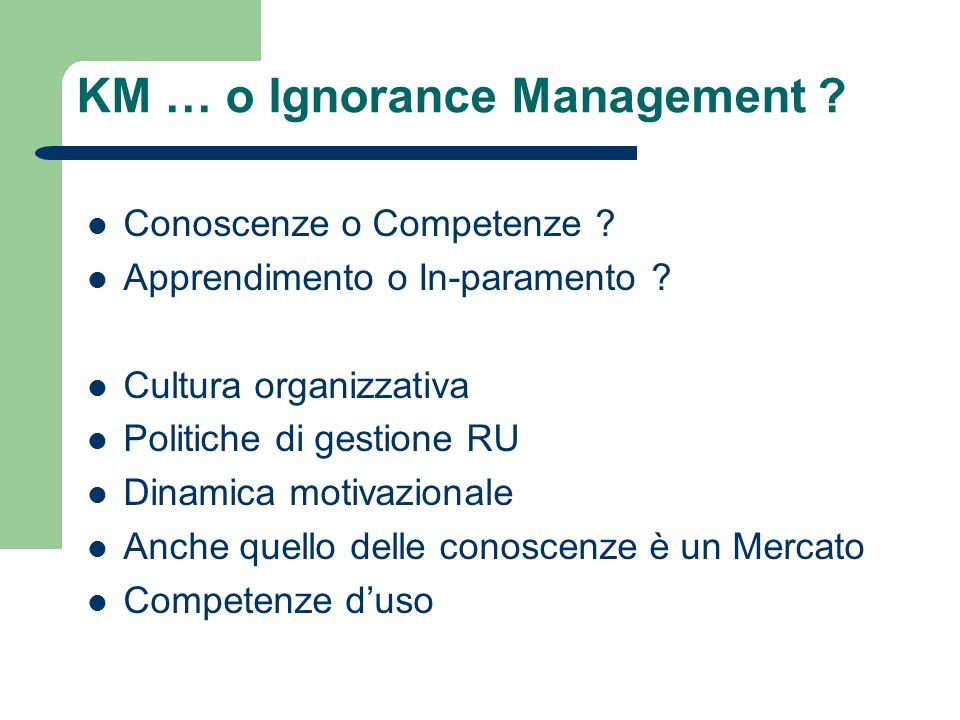 KM … o Ignorance Management . Conoscenze o Competenze .