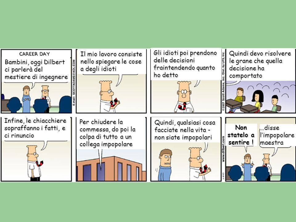 Bambini, oggi Dilbert ci parlerà del mestiere di ingegnere Il mio lavoro consiste nello spiegare le cose a degli idioti Gli idioti poi prendono delle