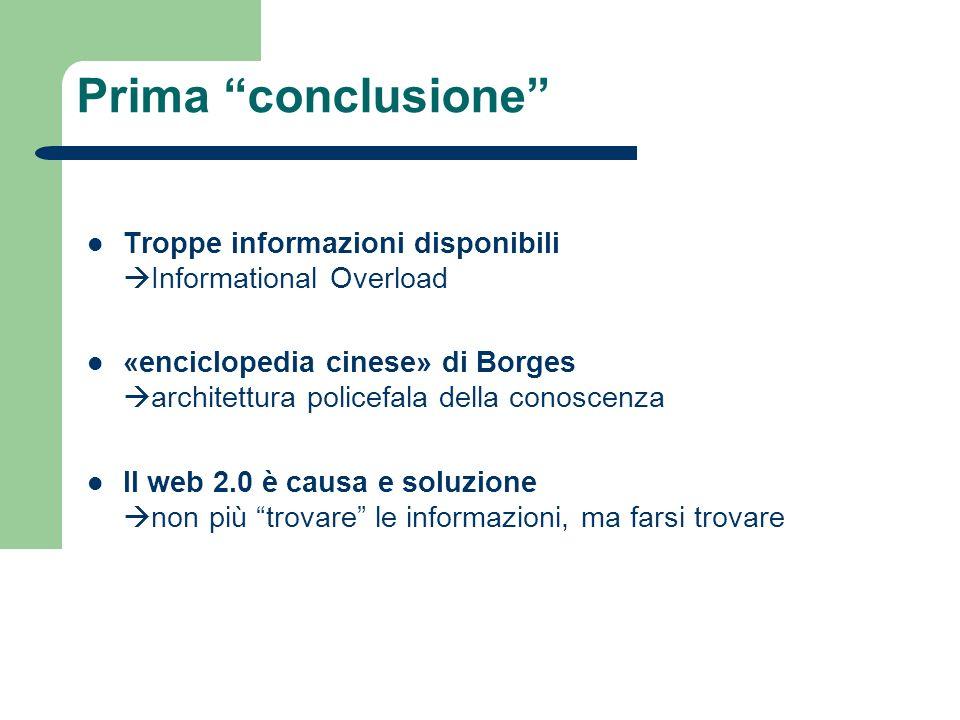 Prima conclusione Troppe informazioni disponibili Informational Overload «enciclopedia cinese» di Borges architettura policefala della conoscenza Il w