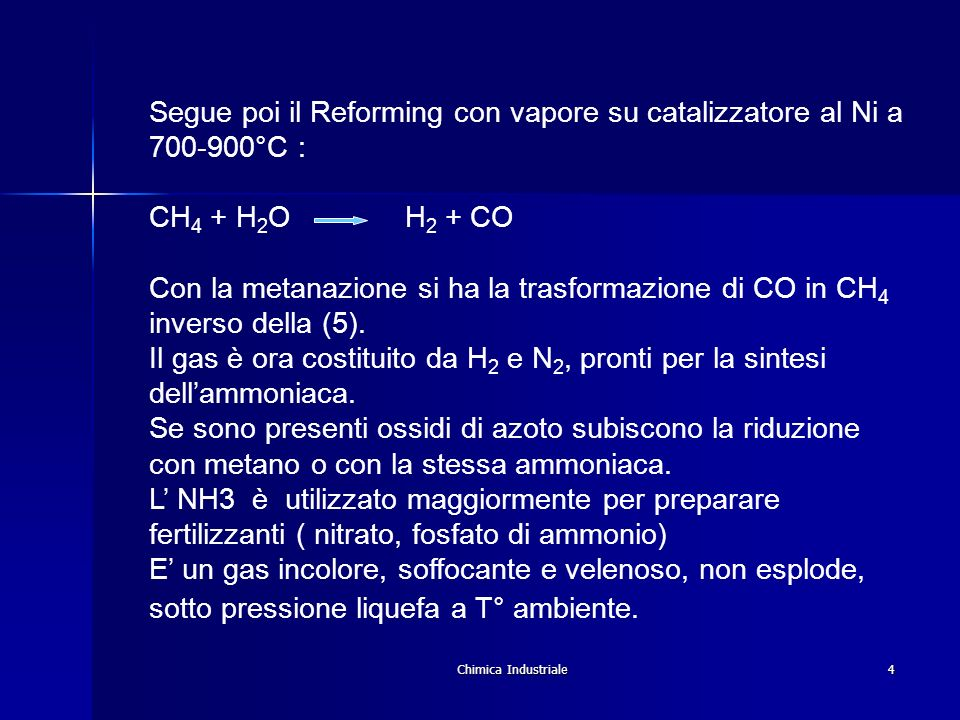 Chimica Industriale4 II Alterazioni del latte Segue poi il Reforming con vapore su catalizzatore al Ni a 700-900°C : CH 4 + H 2 O H 2 + CO Con la meta