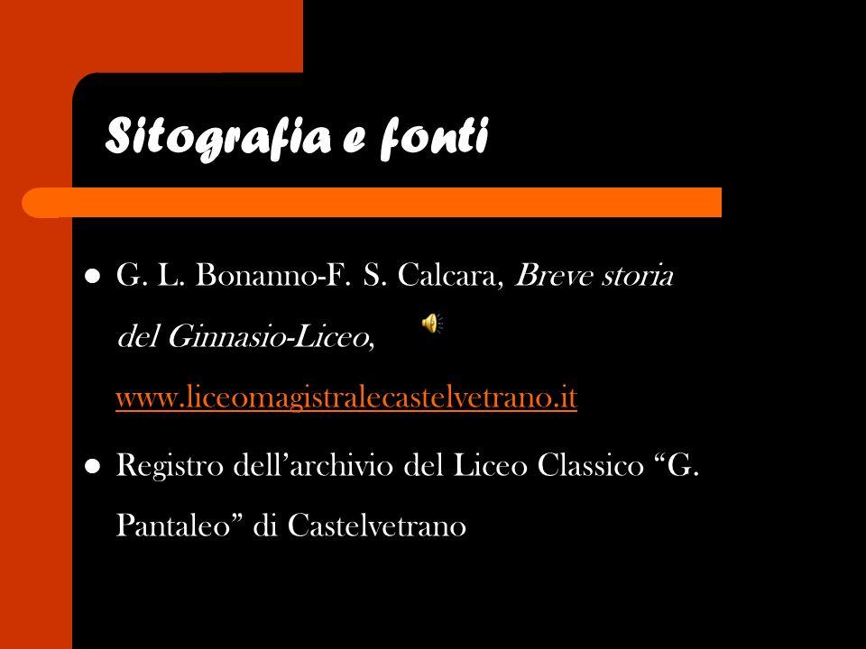 Sitografia e fonti G. L. Bonanno-F. S. Calcara, Breve storia del Ginnasio-Liceo, www.liceomagistralecastelvetrano.it Registro dellarchivio del Liceo C