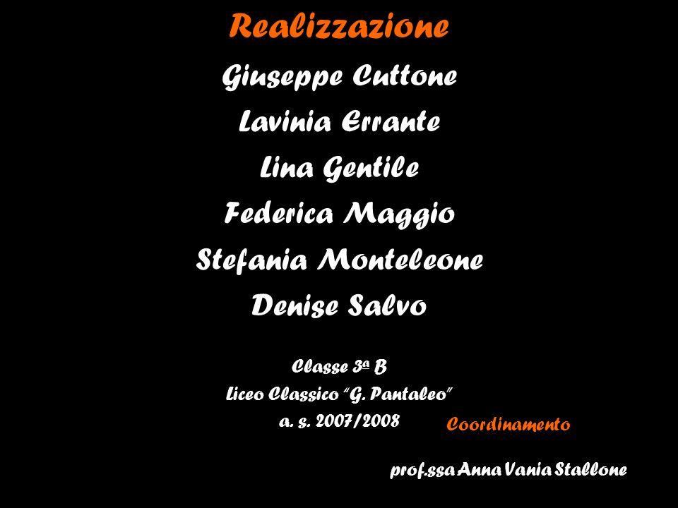 Realizzazione Giuseppe Cuttone Lavinia Errante Lina Gentile Federica Maggio Stefania Monteleone Denise Salvo Classe 3 a B Liceo Classico G. Pantaleo a