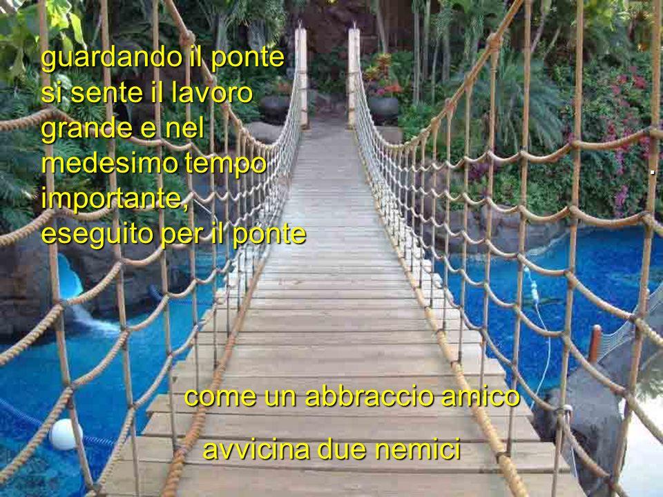 guardando il ponte si sente il lavoro grande e nel medesimo tempo importante, eseguito per il ponte come un abbraccio amico avvicina due nemici.