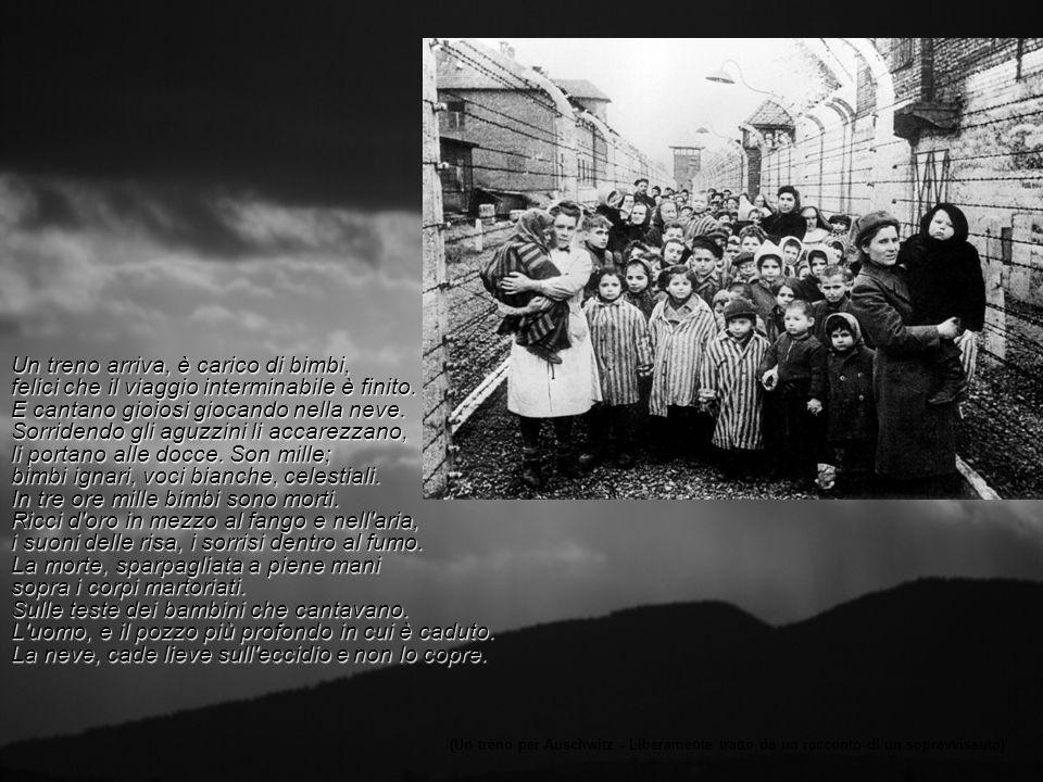 Un treno arriva, è carico di bimbi, felici che il viaggio interminabile è finito. E cantano gioiosi giocando nella neve. Sorridendo gli aguzzini li ac