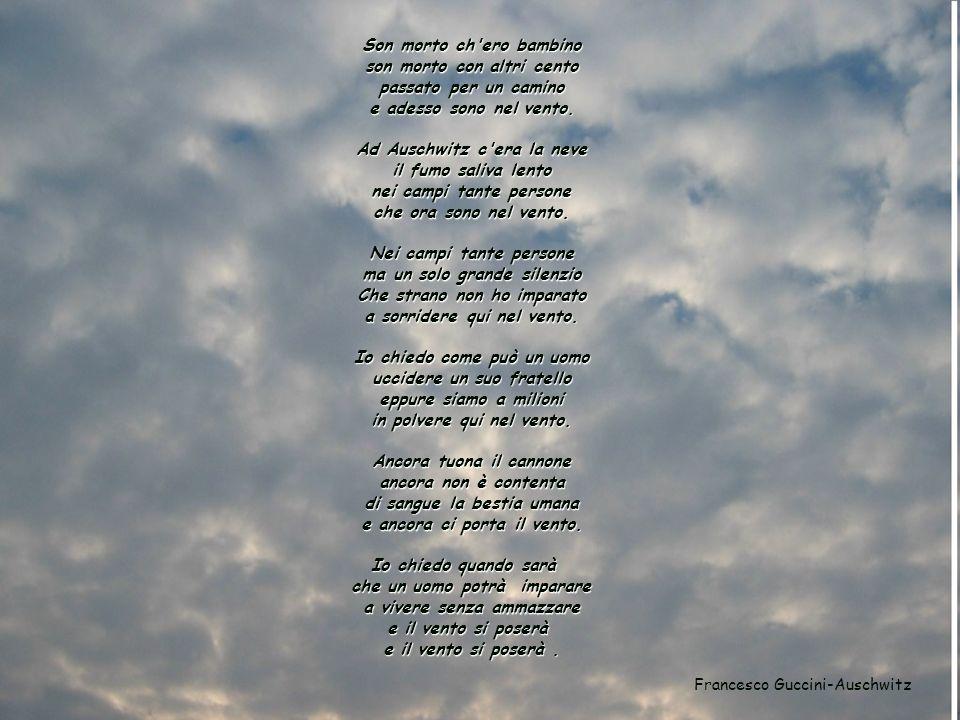 Son morto ch ero bambino son morto con altri cento passato per un camino e adesso sono nel vento.