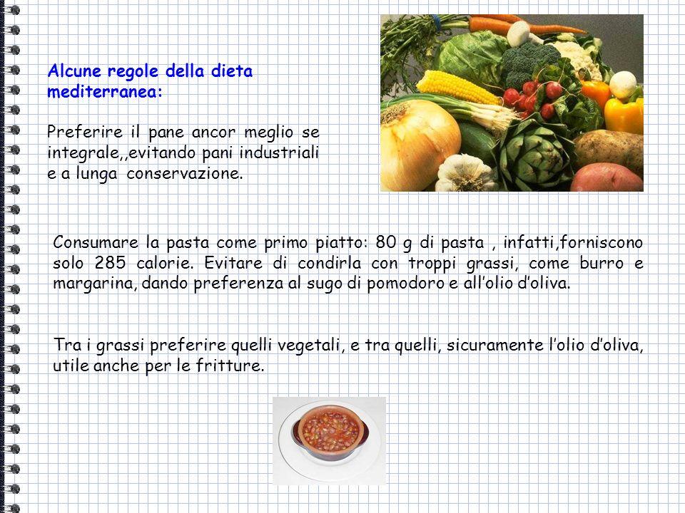 Alcune regole della dieta mediterranea: Preferire il pane ancor meglio se integrale,,evitando pani industriali e a lunga conservazione. Consumare la p